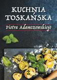 Kuchnia toskańska Piotra Adamczewskiego - PIOTR ADAMCZEWSKI