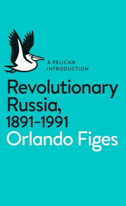 Revolutionary Russia 1891-1991 - Figes Orlando
