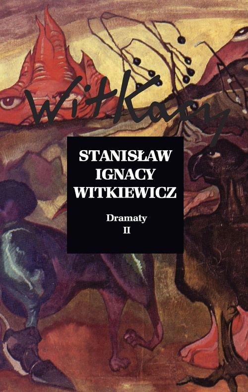 Stanisław Ignacy Witkiewicz. Dramaty T.2 - Witkiewicz Stanisław Ignacy
