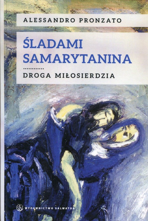 Śladami Samarytanina. Droga miłosierdzia - Pronzato Alessandro