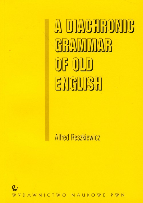 A Diachronic Grammar of Old English - Reszkiewicz Alfred
