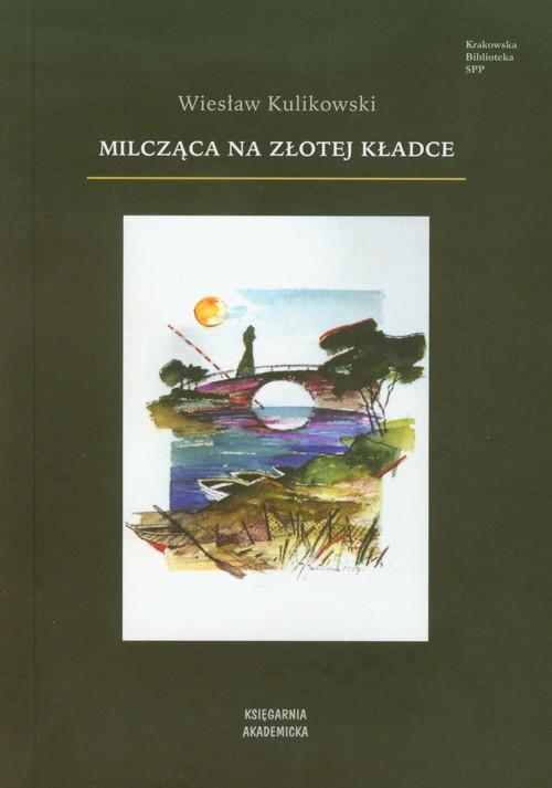 Milcząca na złotej kładce - Kulikowski Wiesław