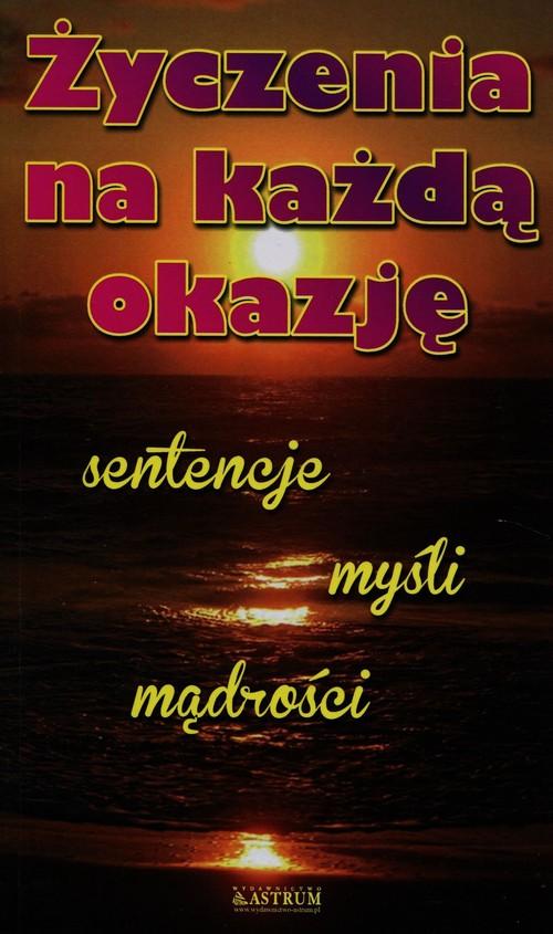 ŻYCZENIA NA KAŻDĄ OKAZJĘ SENTENCJE MYŚLI MĄDROŚCI - Sargun-Masiukiewicz Marzena