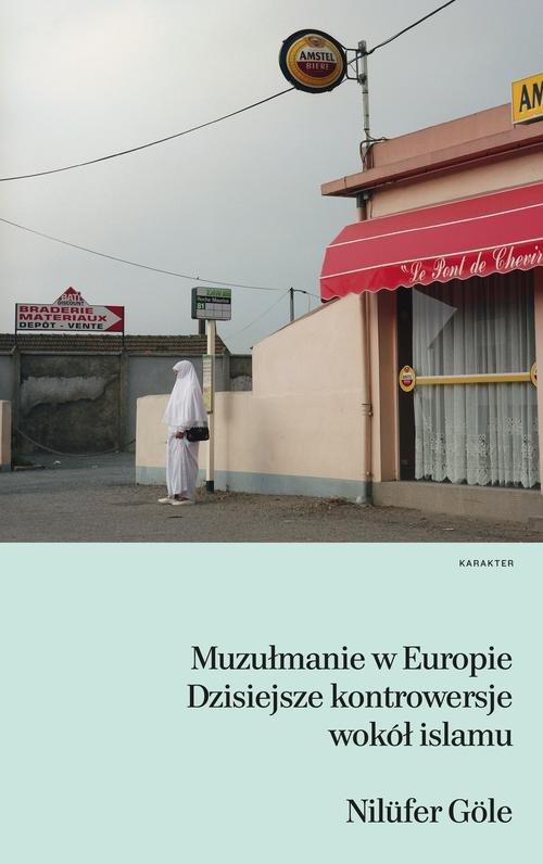 Muzułmanie w Europie. Dzisiejsze kontrowersje... - Göle Nilüfer