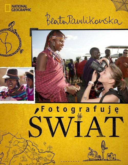 Fotografuję świat - Pawlikowska Beata
