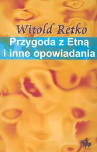 Przygoda z Etną i inne opowiadania - Retko Witold
