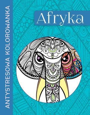 Antystresowa kolorowanka. Afryka - praca zbiorowa
