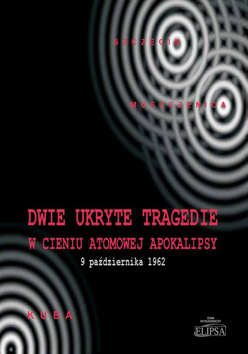 Dwie ukryte tragedie w cieniu atomowej apokalipsy - Gębski Ireneusz, Ostafijczuk Michał, Rafalik Kazimierz, Soroka Paweł