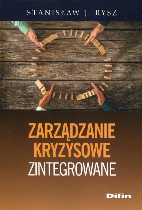 Zarządzanie kryzysowe zintegrowane - Rysz Stanisław J.