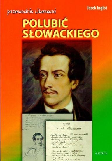 POLUBIĆ SŁOWACKIEGO PRZEWODNIK LITERACKI - Jacek Inglot