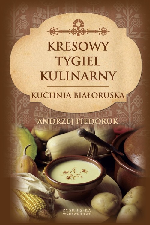 Kresowy tygiel kulinarny - Fiedoruk Andrzej