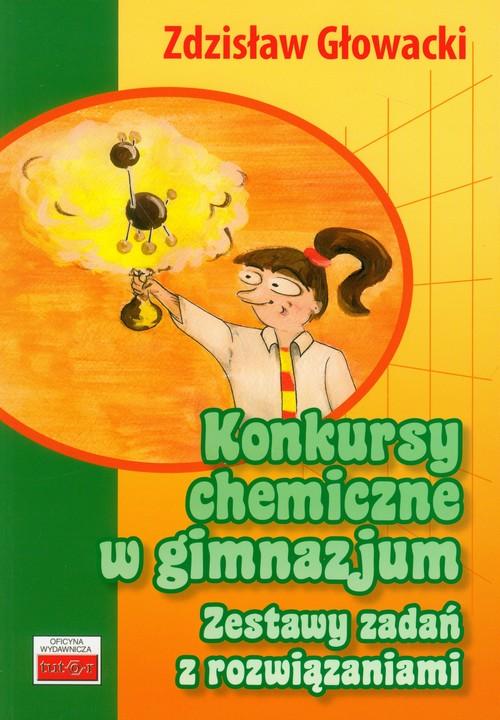 Konkursy chemiczne w gimnazjum Zestawy zadań z rozwiązaniami - Głowacki Zdzisław