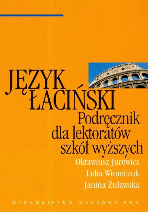Język łaciński Podręcznik dla lektoratów szkół wyższych - Jurewicz Oktawiusz, Winniczuk Lidia, Żuławska Janina