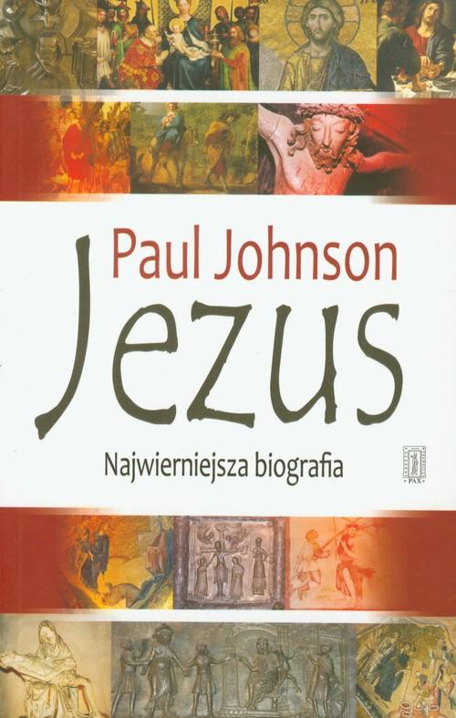 Jezus. Najwierniejsza biografia - Johnson Paul