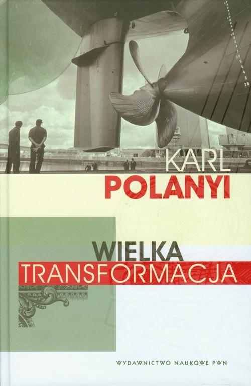 Wielka transformacja - Polanyi Karl