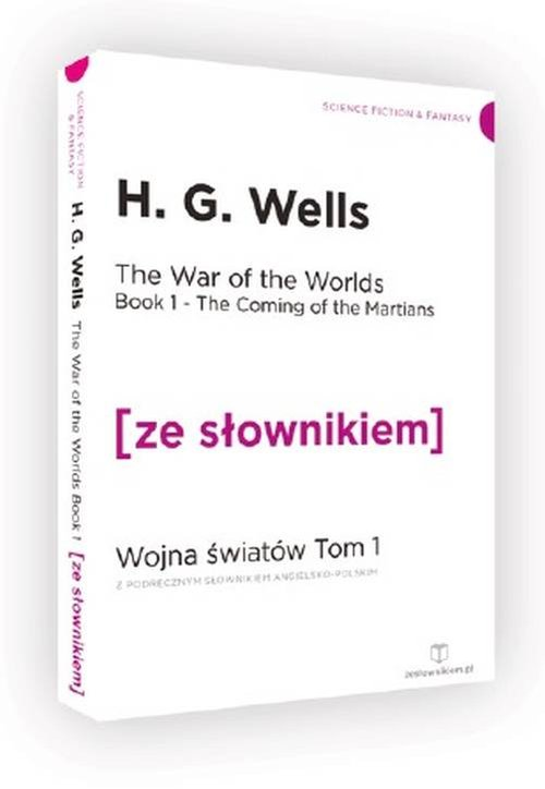 The War of the Worlds. Book 1 The Coming of the Martians. Wojna Światów. Tom 1. Przybycie Marsjan z podręcznym słownikiem angielsko-polskim - Wells H. G.