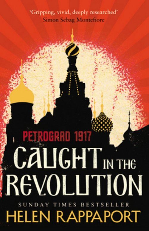 Caught in the Revolution Petrograd 1917 - Rappaport Helen