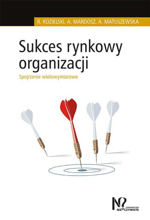 Sukces rynkowy organizacji - Kozielski Robert, Mardosz Agata, Matuszewska Agata