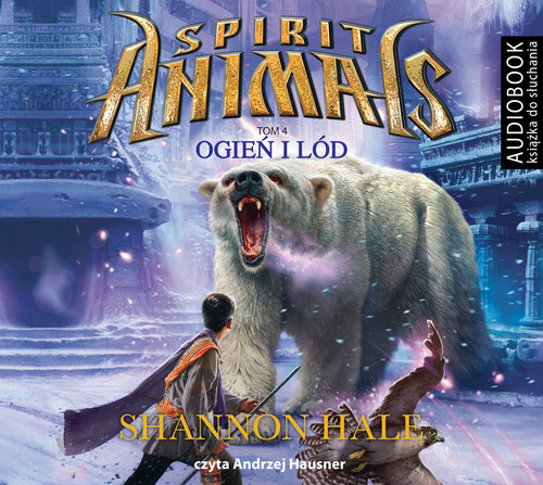 Spirit Animals T.4 Ogień i lód. Audiobook - Hale Shannon