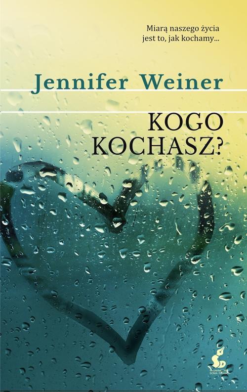 Kogo kochasz? - Jennifer Weiner, Joanna Przyby