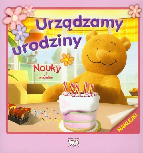 Nouky i przyjaciele Urządzamy urodziny - Zarawska Patrycja