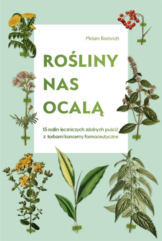 Rośliny nas ocalą.15 roślin leczniczych zdolnych.. - Miriam Borovich, Katarzyna Mojkowska