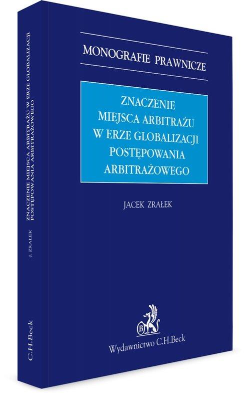 Znaczenie miejsca arbitrażu w erze globalizacji postępowania arbitrażowego - dr Jacek Zrałek