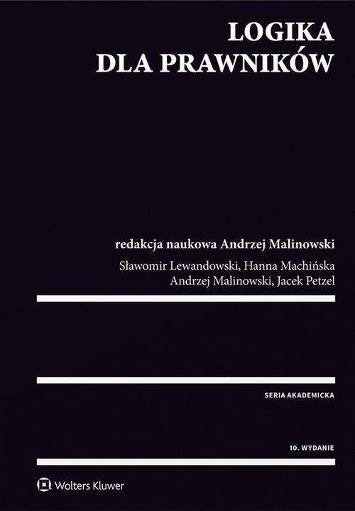 Logika dla prawników w.10 - Lewandowski Sławomir, Machińska Hanna, Malinowski Andrzej, Petzel Jacek