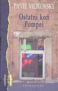 Ostani koń Pompei /Pogranicze/ - Vilikovsky Pavel