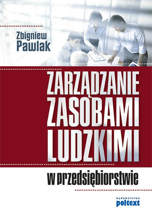 ZARZĄDZANIE ZASOBAMI LUDZKIMI W PRZEDSIĘBIORSTWIE - Pawlak Zbigniew