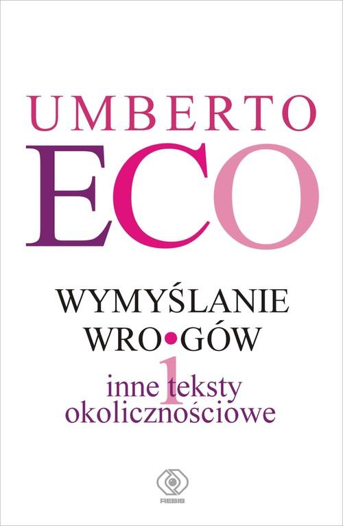WYMYŚLANIE WROGÓW I INNE TEKSTY OKOLICZNOŚCIOWE - Eco Umberto