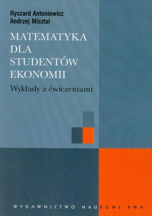 Matematyka dla studentów ekonomii - Antoniewicz Ryszard, Misztal Andrzej