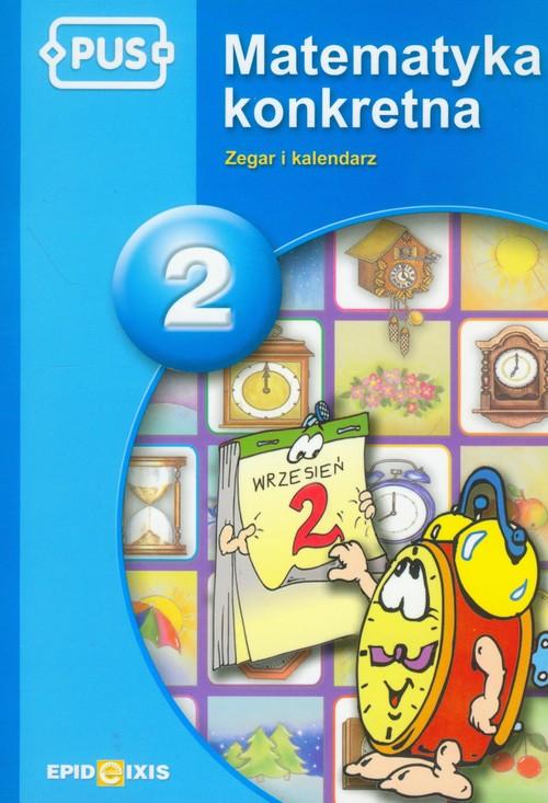 PUS Matematyka konkretna 2 Zegar i kalendarz - Pyrgies Dorota