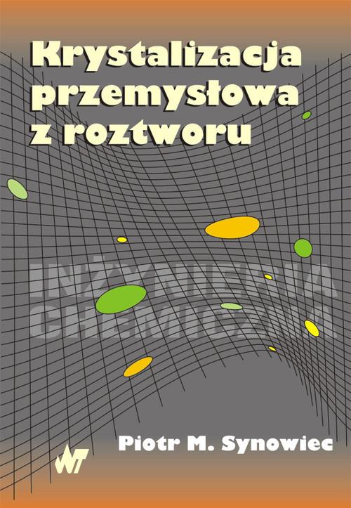 Krystalizacja przemysłowa z roztworu - Synowiec M.Piotr