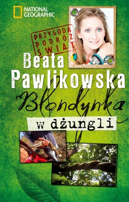 BLONDYNKA W DŻUNGLI PRZYGODA PODRÓŻ ŚWIAT - Pawlikowska Beata