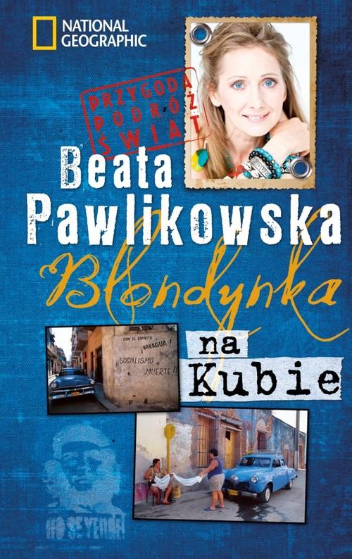 BLONDYNKA NA KUBIE PRZYGODA PODRÓŻ ŚWIAT - Pawlikowska Beata
