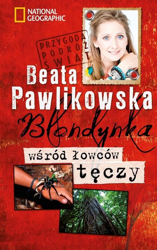 BLONDYNKA WŚRÓD ŁOWCÓW TĘCZY PRZYGODA PODRÓŻ ŚWIAT - Pawlikowska Beata