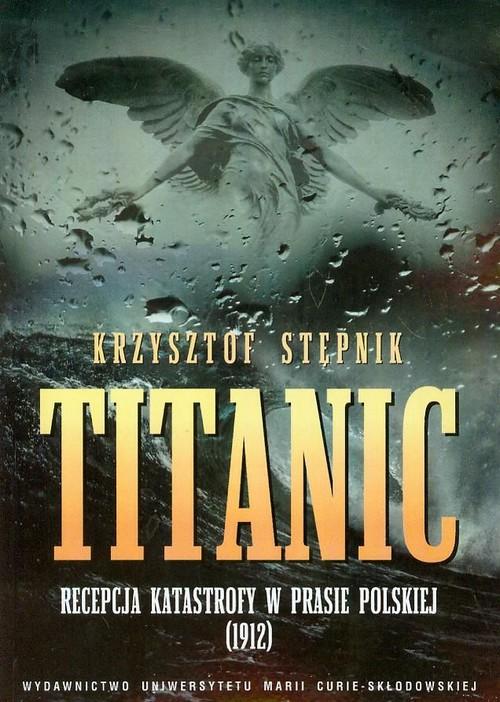 Titanic Recepcja katastrofy w prasie polskiej - Stępnik Krzysztof