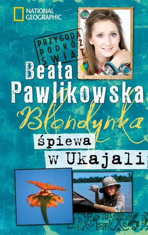 BLONDYNKA ŚPIEWA W UKAJALI WYD.2012 - Pawlikowska Beata