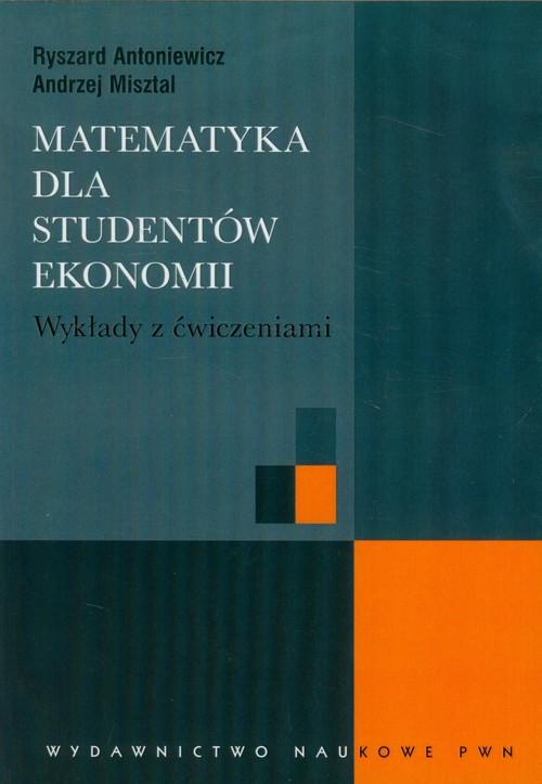Matematyka dla studentów ekonomii Wykłady z ćwiczeniami - Antoniewicz Ryszard, Misztal Andrzej