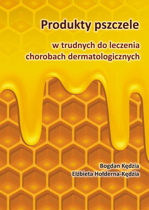 Produkty pszczele w trudnych do leczenia chorobach dermatologicznych - Kędzia Bogdan, Hołderna-Kędzia Elżbieta
