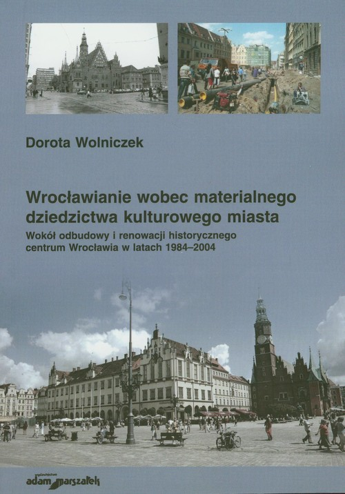 Wrocławianie wobec materialnego dziedzictwa kulturowego miasta - Wolniczek Dorota