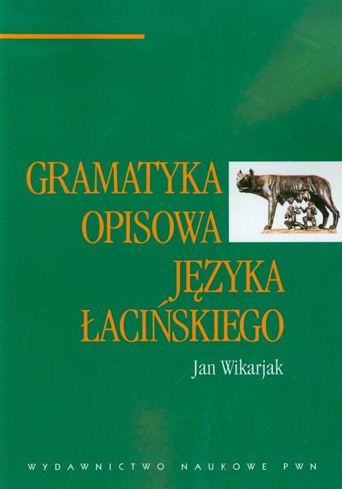 Gramatyka opisowa języka łacińskiego - Wikarjak Jan