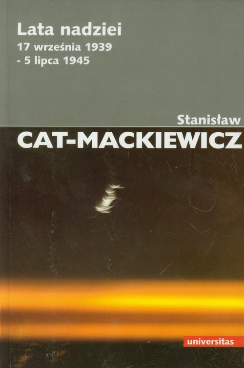 Lata nadziei 17 września 1939 - 5 lipca 1945 - Cat-Mackiewicz Stanisław
