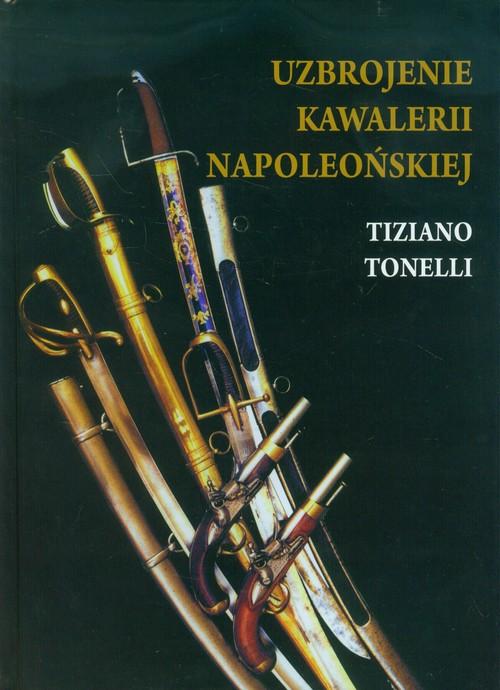 Uzbrojenie Kawalerii Napoleońskiej - Tonelli Tiziano