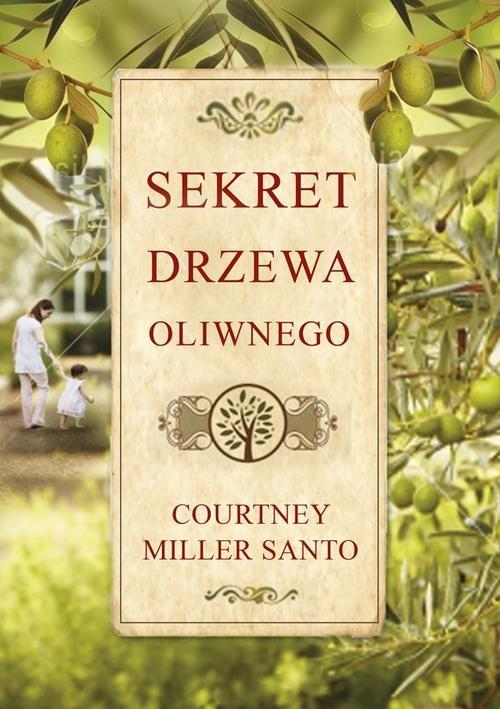 SEKRET DRZEWA OLIWNEGO - Santo Courtney Miller