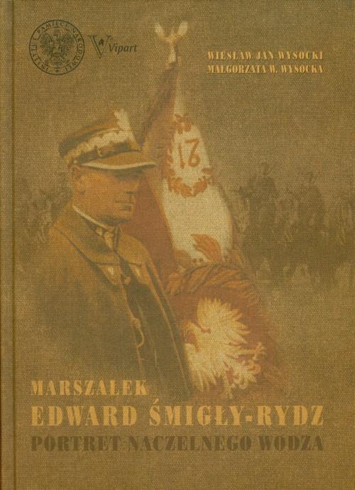 Marszałek Edward Śmigły Rydz - Wysocki Wiesław Jan, Wysocka Małgorzata W.
