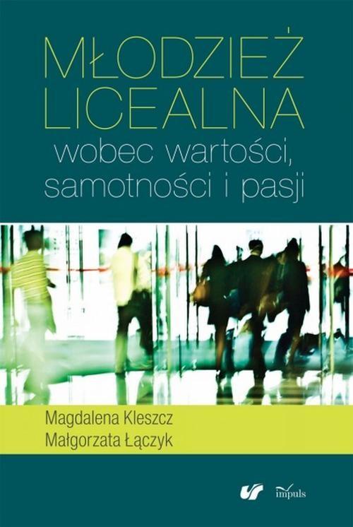 Młodzież licealna wobec wartości samotności i pasji - Kleszcz Magdalena, Łączyk Małgorzata