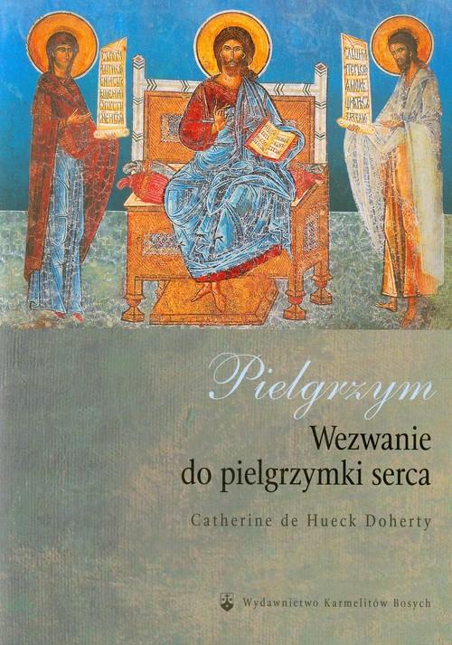 Pielgrzym. Wezwanie do pielgrzymki serca - Doherty Catherine de Hueck