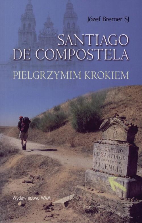 Santiago De Compostella. Pielgrzymim krokiem - Bremer Józef